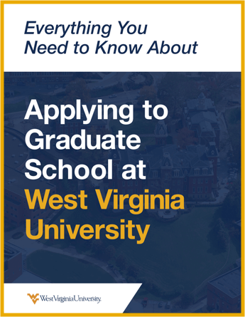 "- E-book titled, ""Everything you Need to Know About Applying to Graduate School at West Virginia University."""